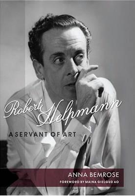 Robert Helpmann Biography: A Servant of Art by Anna Bemrose by Anna Bemrose