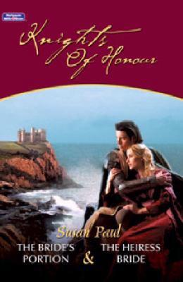 Knights Of Honour Bk 1 & 2/The Bride's Portion/The Heiress Bride by Susan Paul