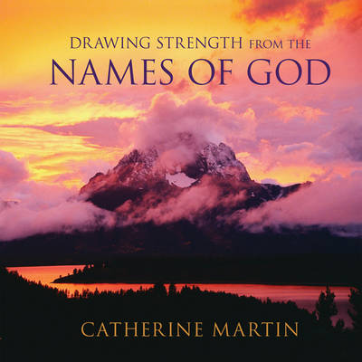 Drawing Strength from the Names of God by Catherine Martin