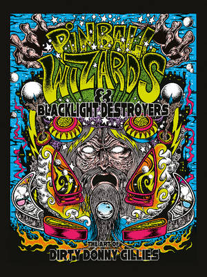 Pinball Wizards & Blacklight Destroyers by Donny Gillies