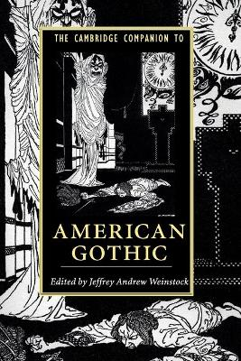 The Cambridge Companion to American Gothic by Jeffrey Andrew Weinstock