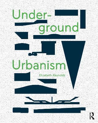 Underground Urbanism by Elizabeth Reynolds