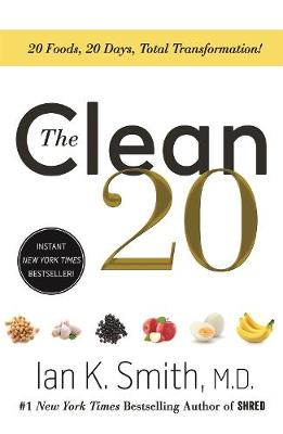 The Clean 20: 20 Foods, 20 Days, Total Transformation by Ian K. Smith