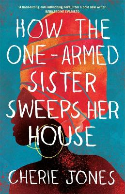How the One-Armed Sister Sweeps Her House: A powerful, heart-wrenching novel of the other side of an island paradise by Cherie Jones
