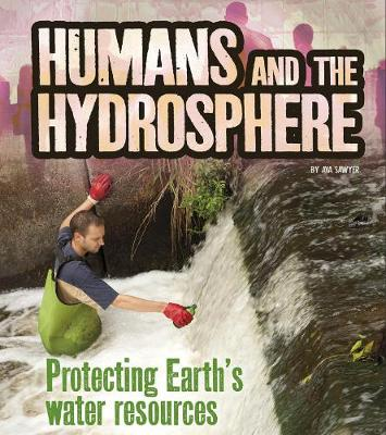 Humans and the Hydrosphere: Protecting Earth's Water Sources by Ava Sawyer