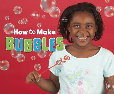 How to Make Bubbles: A 4D Book by Erika L. Shores
