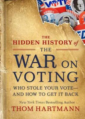 The Hidden History of the War on Voting: Who Stole Your Vote and How to Get It Back book