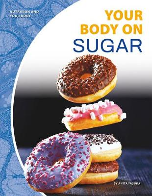 Nutrition and Your Body: Your Body on Sugar by Anita Yasuda