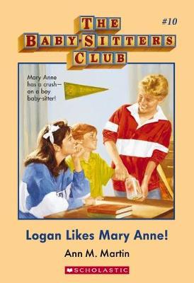 Baby-Sitters Club #10: Logan Likes Mary Anne by Martin,Ann,M