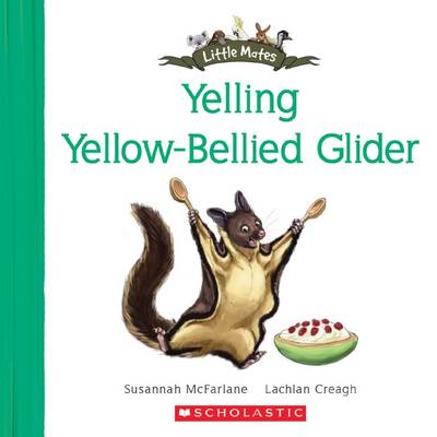 Little Mates: #25 Yelling Yellow-Bellied Glider by Susannah McFarlane
