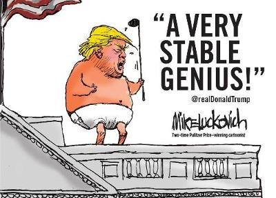 A Very Stable Genius by Mike Luckovich