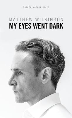 My Eyes Went Dark by Matthew Wilkinson