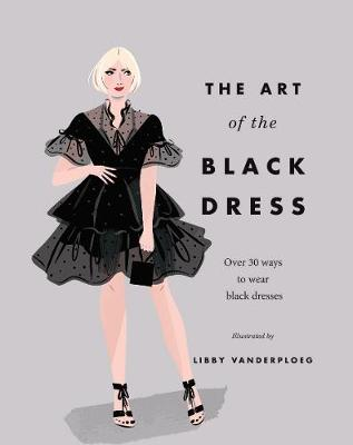 The Art of the Black Dress: Over 30 Ways to Wear Black Dresses by Hardie Grant Books