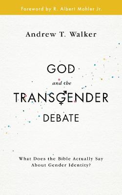 God and the Transgender Debate by Andrew T Walker