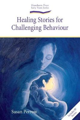 Healing Stories for Challenging Behaviour by Susan Perrow