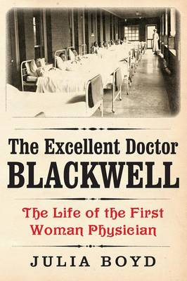The Excellent Doctor Blackwell by Julia Boyd