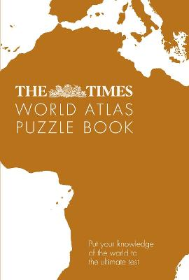 The Times World Atlas Puzzle Book: Put your knowledge of the world to the ultimate test book