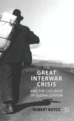 Great Interwar Crisis and the Collapse of Globalization by Robert Boyce