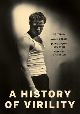 A History of Virility by Alain Corbin
