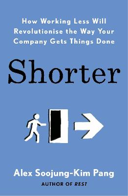 Shorter: How Working Less Will Revolutionise the Way Your Company Gets Things Done book
