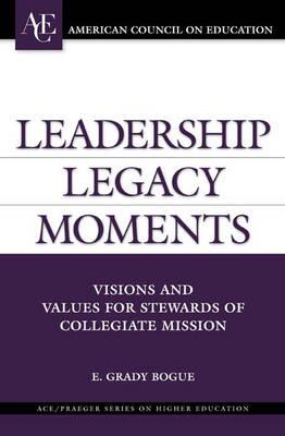 Leadership Legacy Moments by E. Grady Bogue