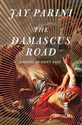 The Damascus Road: A Novel of Saint Paul book