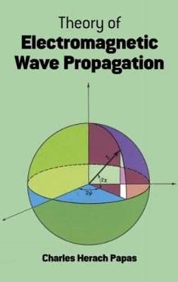 Theory of Electromagnetic Wave Propagation by C. H. Papas