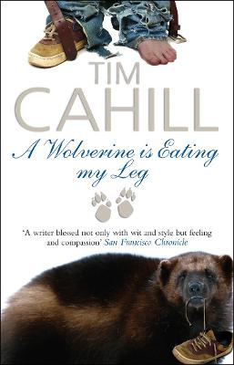 Wolverine Is Eating My Leg by Tim Cahill