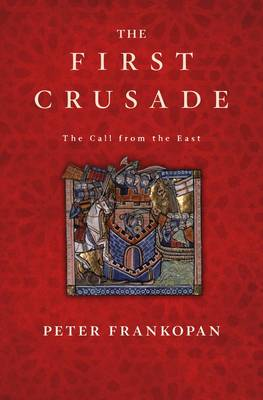 First Crusade by Peter Frankopan