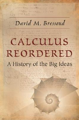 Calculus Reordered: A History of the Big Ideas by David M. Bressoud