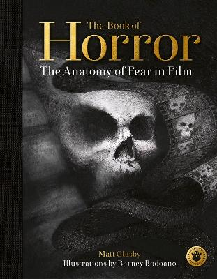 The Book of Horror: The Anatomy of Fear in Film by Matt Glasby