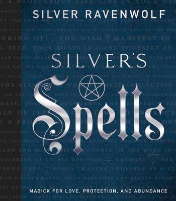 Silver's Spells by Silver Ravenwolf