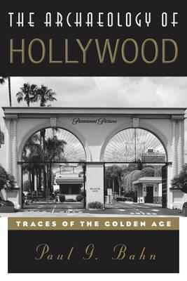 The Archaeology of Hollywood by Paul Bahn