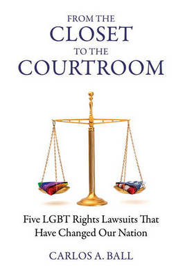 From the Closet to the Courtroom by Carlos A. Ball