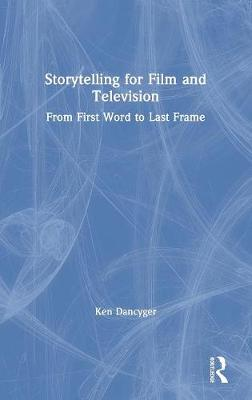 Storytelling for Film and Television: From First Word to Last Frame book