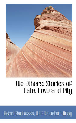 We Others: Stories of Fate, Love and Pity by Henri Barbusse