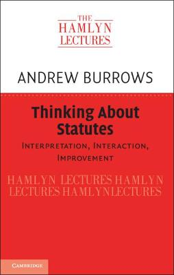 The Hamlyn Lectures: Thinking about Statutes: Interpretation, Interaction, Improvement by Andrew Burrows