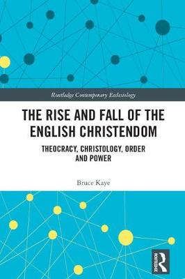 Rise and Fall of the English Christendom by Bruce Kaye