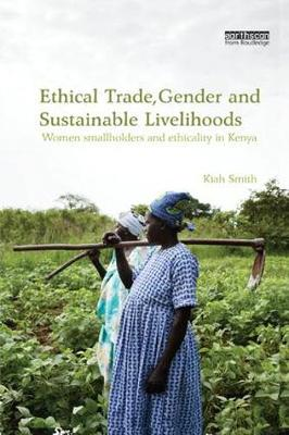 Ethical Trade, Gender and Sustainable Livelihoods by Kiah Smith