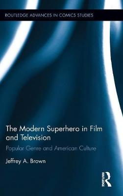 Modern Superhero in Film and Television by Jeffrey A. Brown