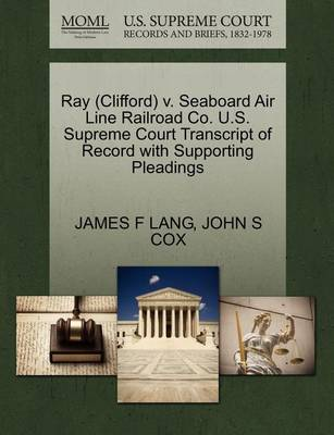 Ray (Clifford) V. Seaboard Air Line Railroad Co. U.S. Supreme Court Transcript of Record with Supporting Pleadings by James F Lang