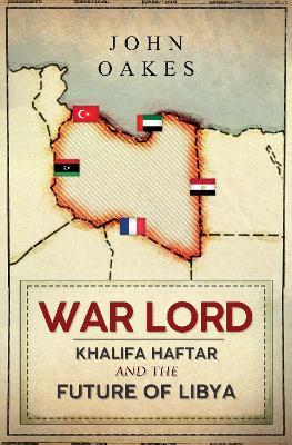 War Lord: Khalifa Haftar and the Future of Libya book