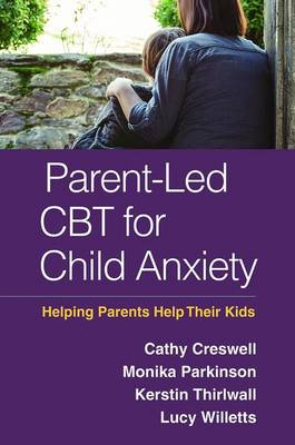 Parent-Led CBT for Child Anxiety by Cathy Creswell