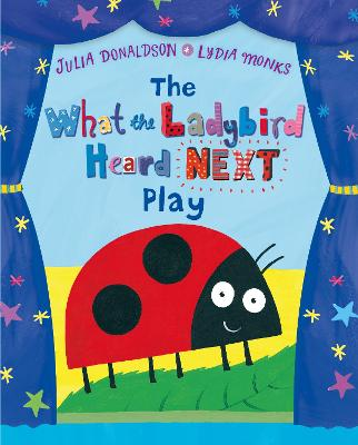 The What the Ladybird Heard Next Play by Julia Donaldson