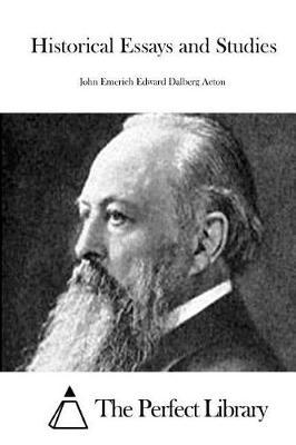 Historical Essays and Studies by John Emerich Edward Dalberg Acton