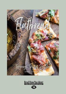 Flatbread: Toppings, Dips, and Drizzles by Anni Daulter