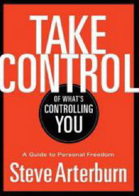Take Control of What's Controlling You by Stephen;Cherry Arterburn