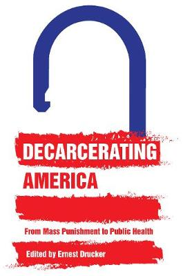 Decarcerating America by Ernest Drucker