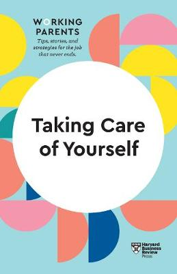 Taking Care of Yourself (HBR Working Parents Series) by Harvard Business Review