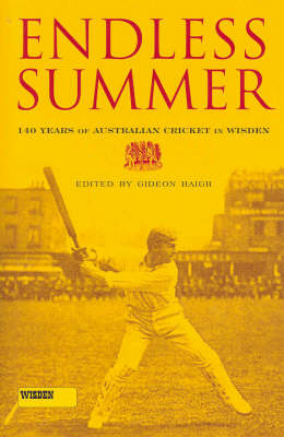 Endless Summer: 140 Years of Wisden in Australia by Gideon Haigh
